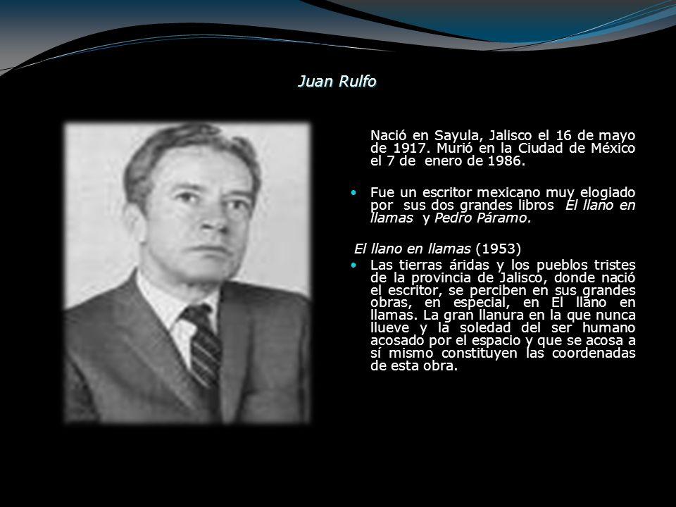 Juan Rulfo Nació en Sayula, Jalisco el 16 de mayo de 1917. Murió en la Ciudad de México el 7 de enero de 1986.