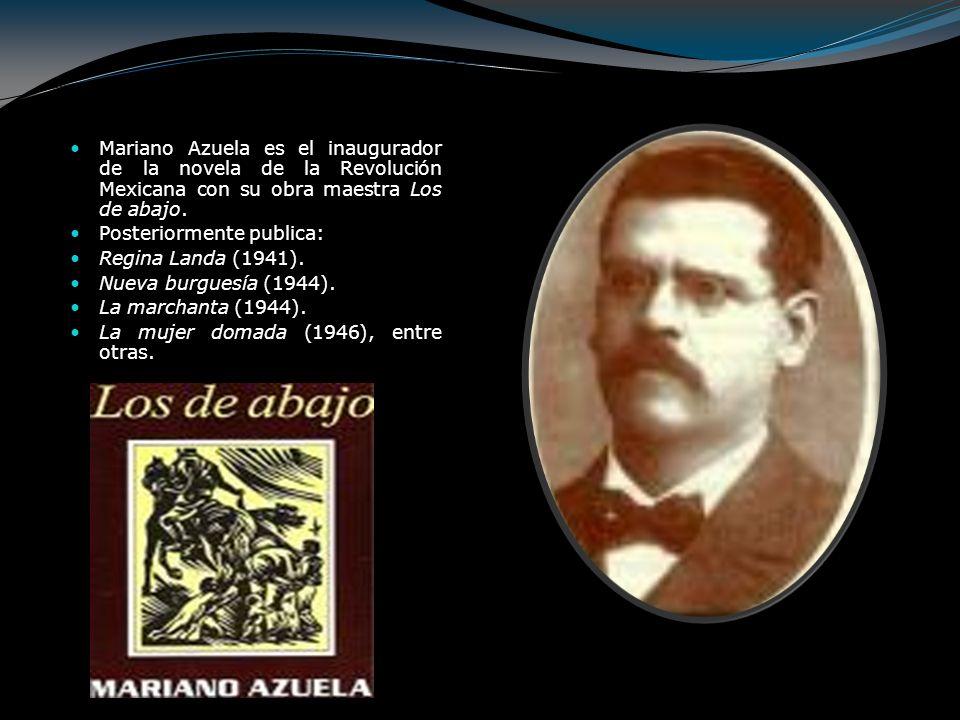Mariano Azuela es el inaugurador de la novela de la Revolución Mexicana con su obra maestra Los de abajo.