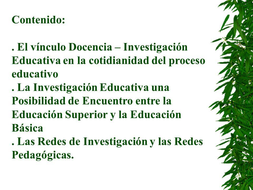 Contenido: . El vínculo Docencia – Investigación Educativa en la cotidianidad del proceso educativo.
