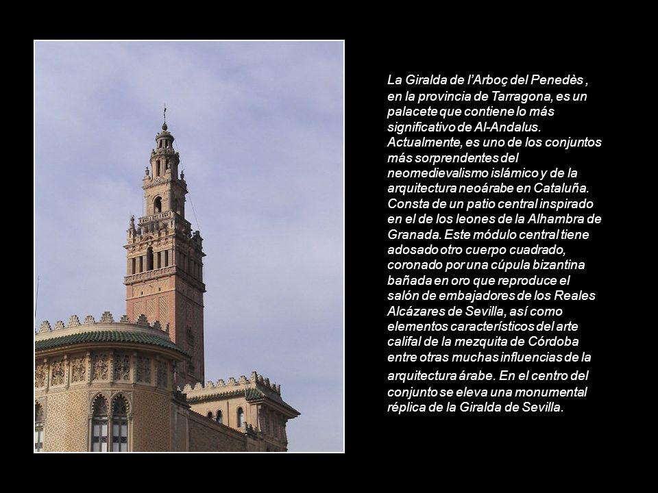 La Giralda de l'Arboç del Penedès , en la provincia de Tarragona, es un palacete que contiene lo más significativo de Al-Andalus.