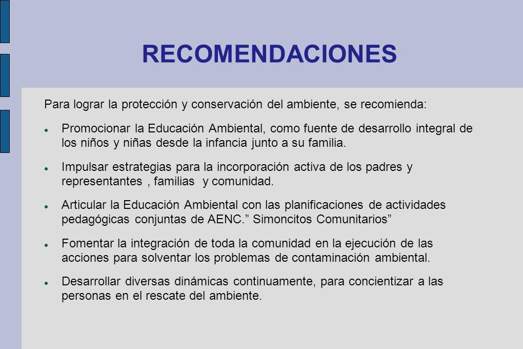 RECOMENDACIONES Para lograr la protección y conservación del ambiente, se recomienda: