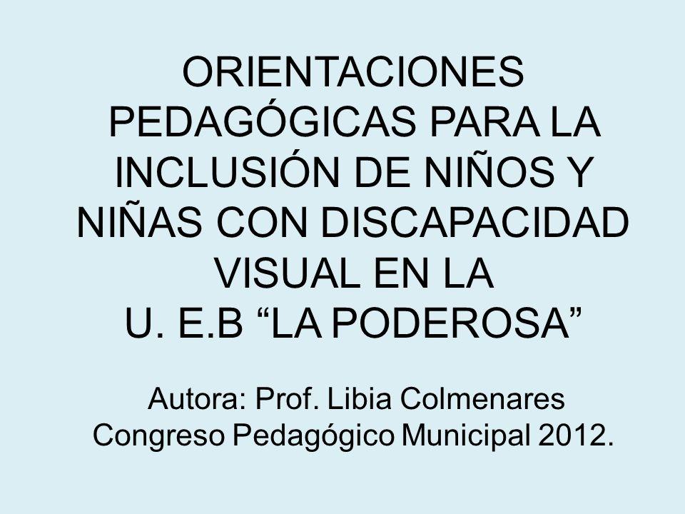 ORIENTACIONES PEDAGÓGICAS PARA LA INCLUSIÓN DE NIÑOS Y NIÑAS CON DISCAPACIDAD VISUAL EN LA U.