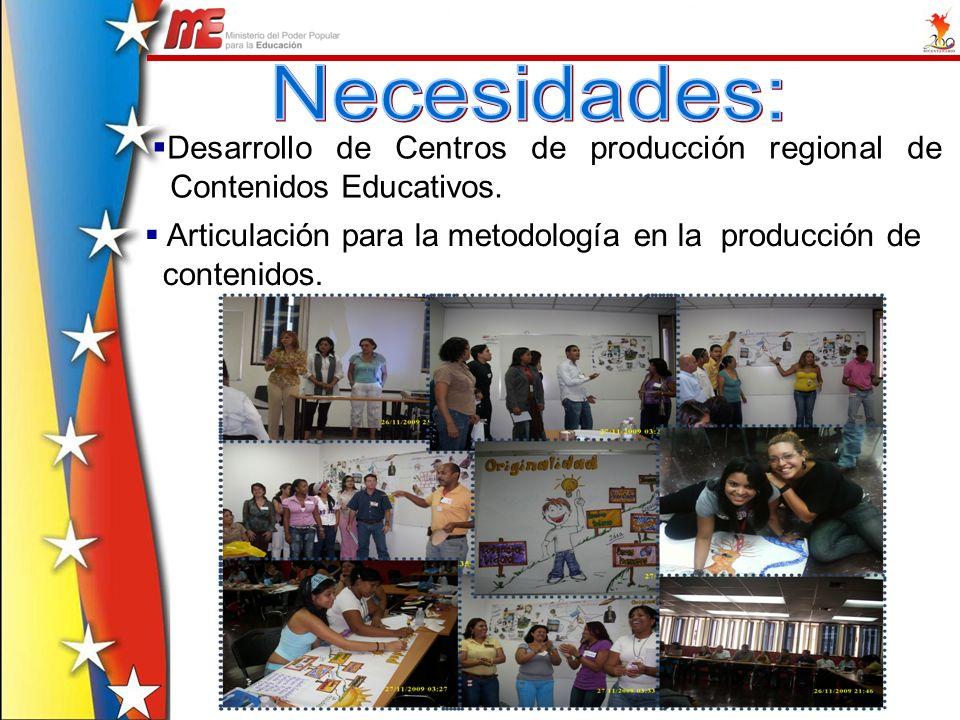 Necesidades: Desarrollo de Centros de producción regional de Contenidos Educativos.