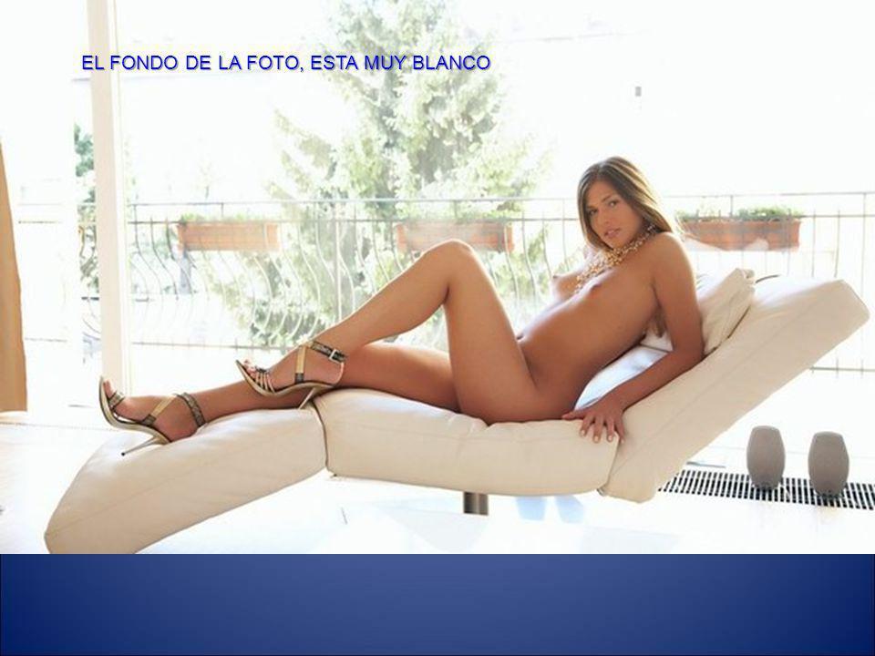 EL FONDO DE LA FOTO, ESTA MUY BLANCO