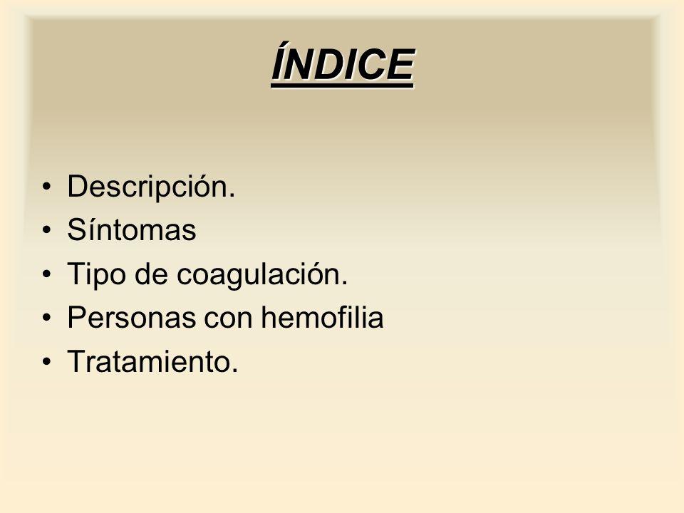 ÍNDICE Descripción. Síntomas Tipo de coagulación.