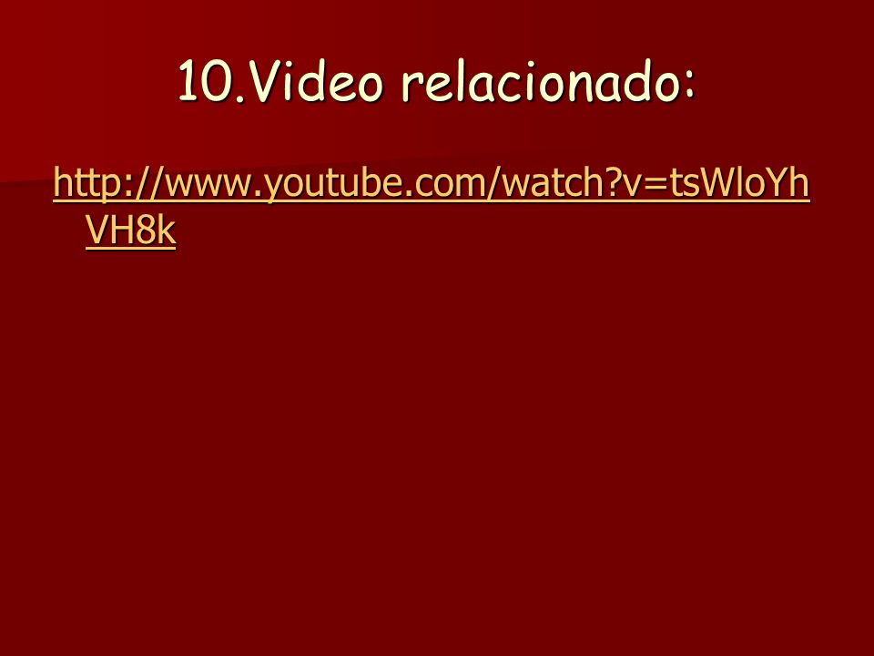 10.Video relacionado: http://www.youtube.com/watch v=tsWloYhVH8k