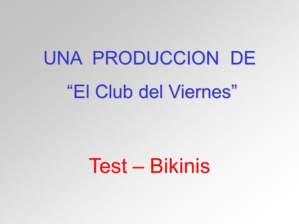 UNA PRODUCCION DE El Club del Viernes Test – Bikinis