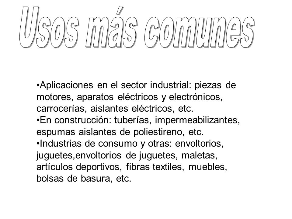 Usos más comunes Aplicaciones en el sector industrial: piezas de motores, aparatos eléctricos y electrónicos, carrocerías, aislantes eléctricos, etc.