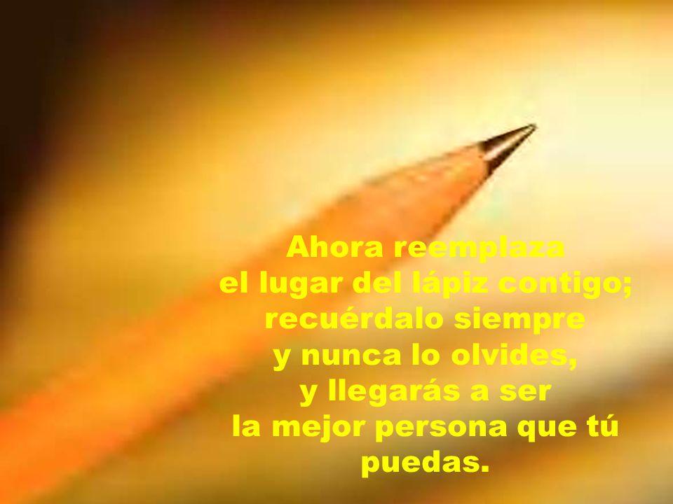 el lugar del lápiz contigo; recuérdalo siempre y nunca lo olvides,