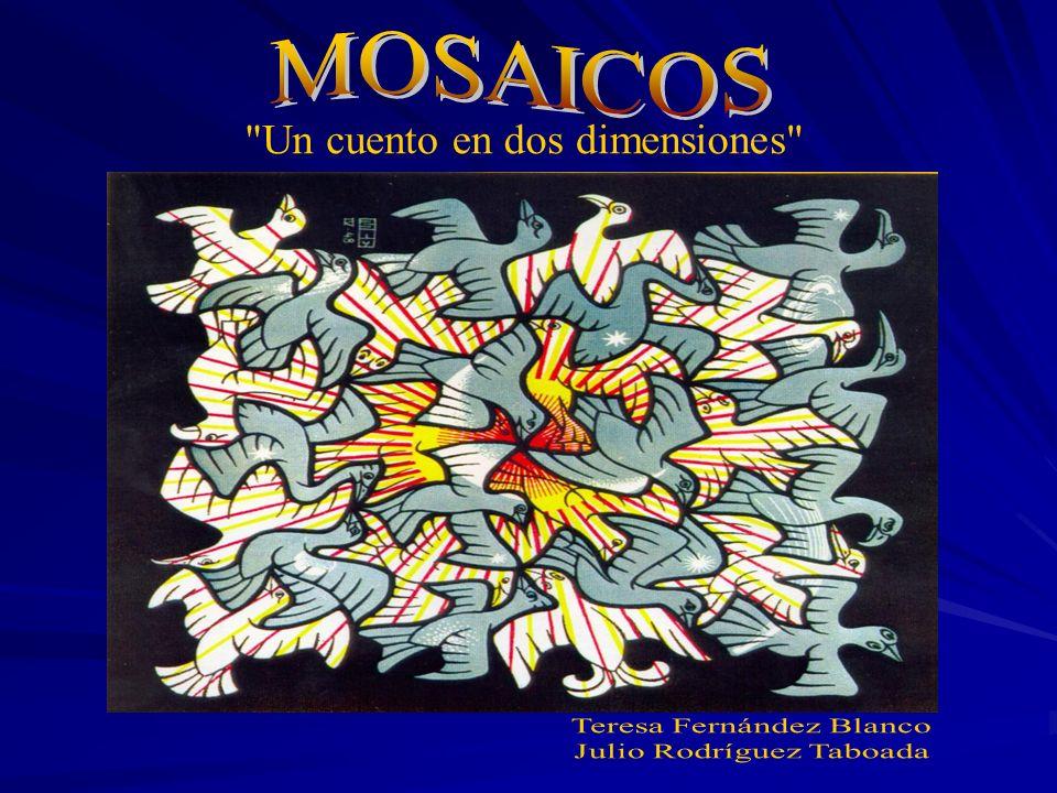MOSAICOS Un cuento en dos dimensiones Teresa Fernández Blanco