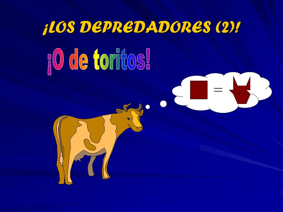 ¡LOS DEPREDADORES (2)! ¡O de toritos!