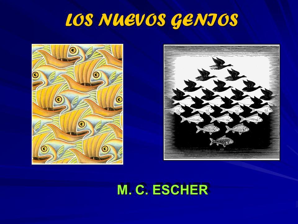 LOS NUEVOS GENIOS M. C. ESCHER