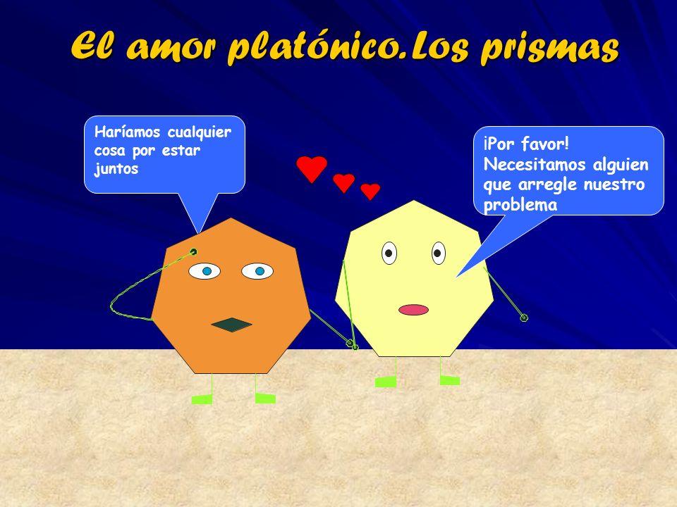 El amor platónico. Los prismas