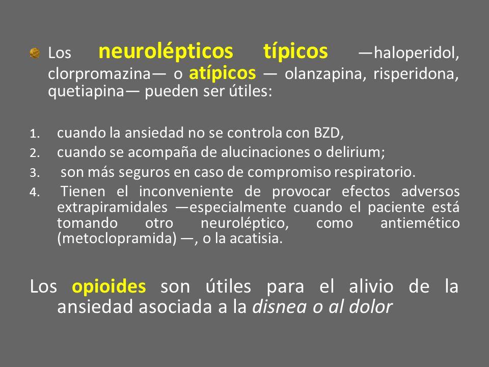 Los neurolépticos típicos —haloperidol, clorpromazina— o atípicos — olanzapina, risperidona, quetiapina— pueden ser útiles: