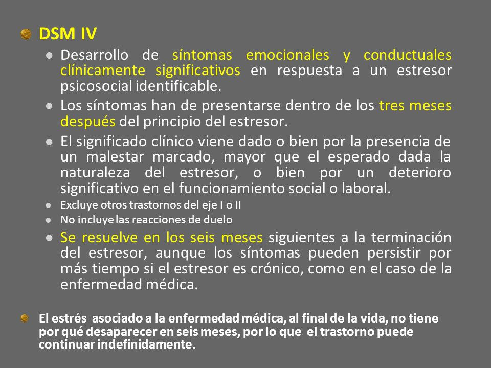DSM IV Desarrollo de síntomas emocionales y conductuales clínicamente significativos en respuesta a un estresor psicosocial identificable.