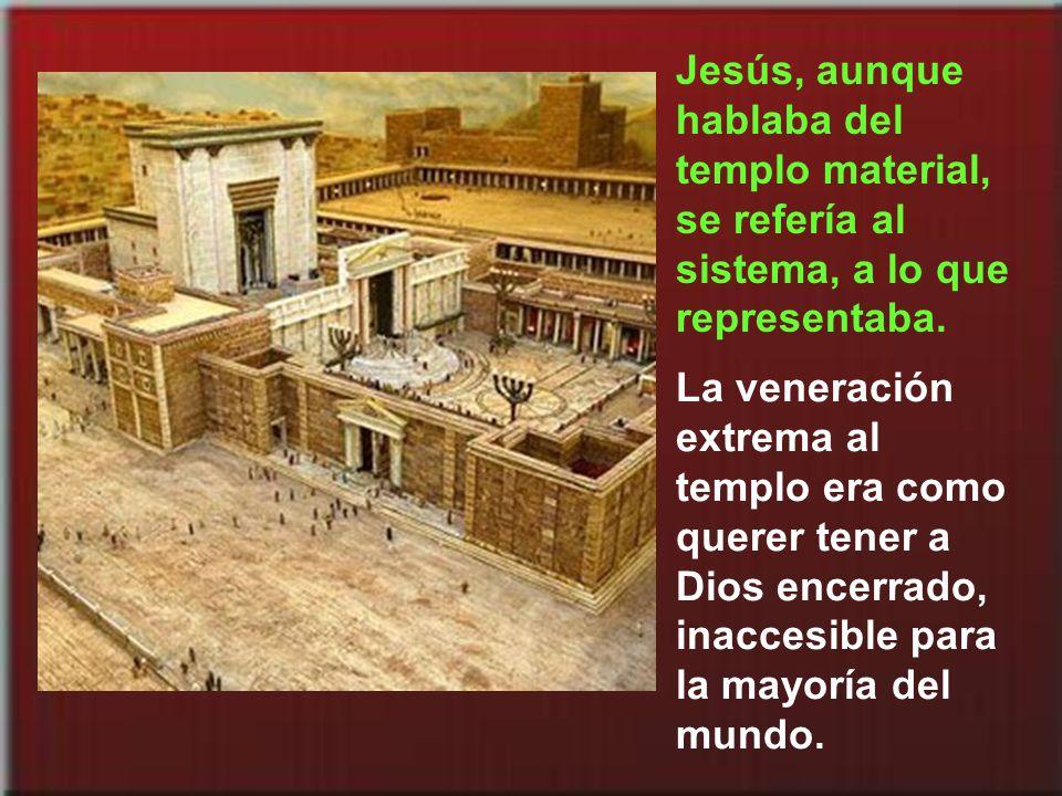 Jesús, aunque hablaba del templo material, se refería al sistema, a lo que representaba.