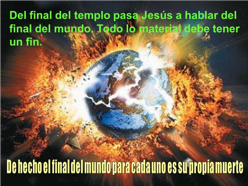 De hecho el final del mundo para cada uno es su propia muerte