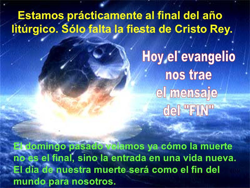 Hoy el evangelio nos trae el mensaje del FIN