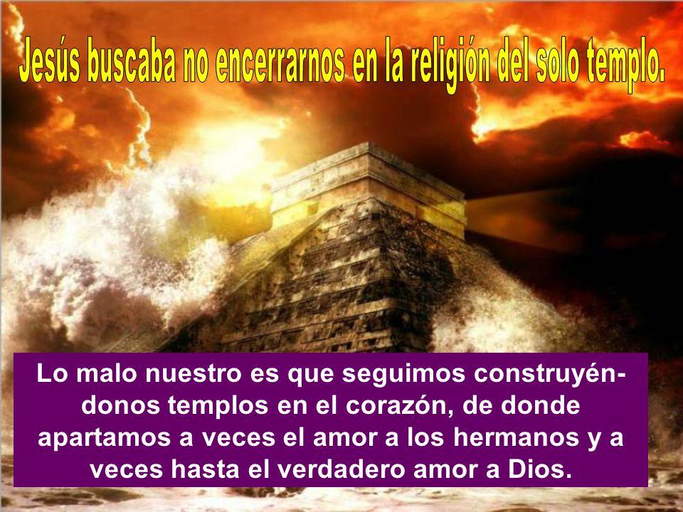 Jesús buscaba no encerrarnos en la religión del solo templo.