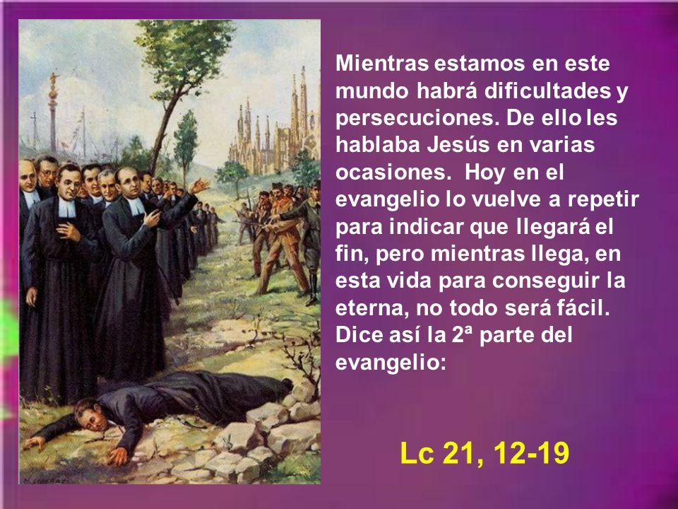 Mientras estamos en este mundo habrá dificultades y persecuciones