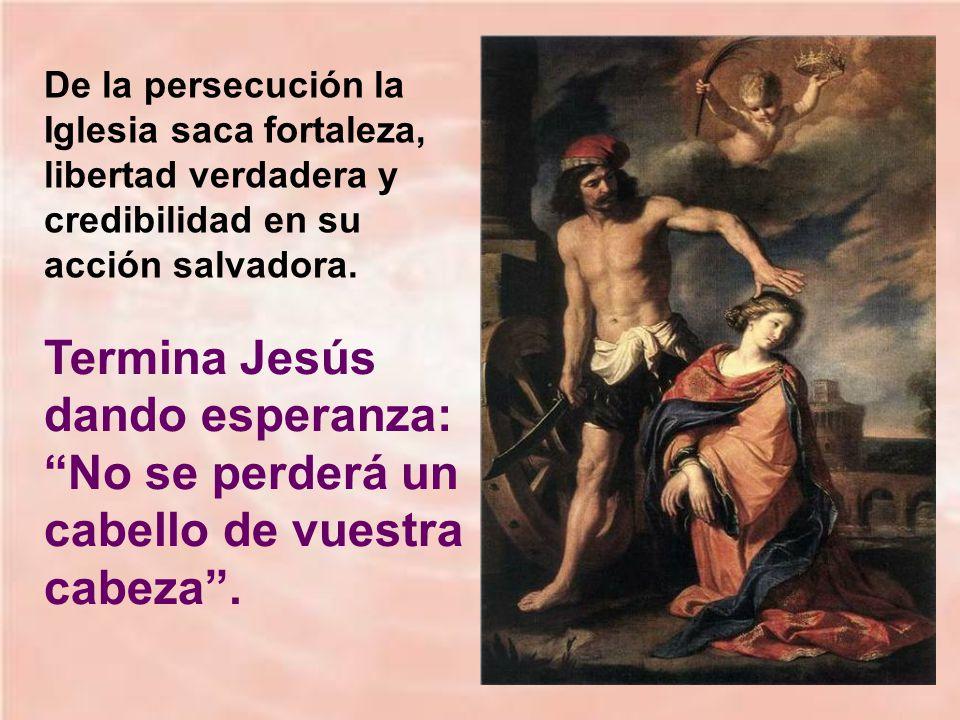 De la persecución la Iglesia saca fortaleza, libertad verdadera y credibilidad en su acción salvadora.