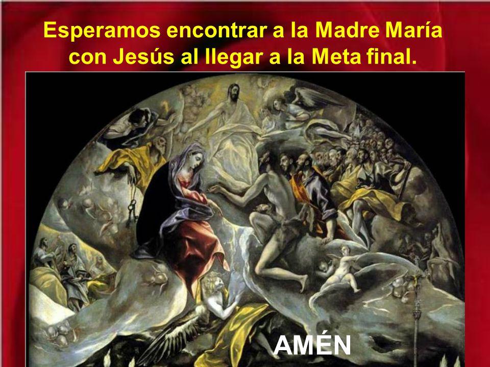 Esperamos encontrar a la Madre María con Jesús al llegar a la Meta final.