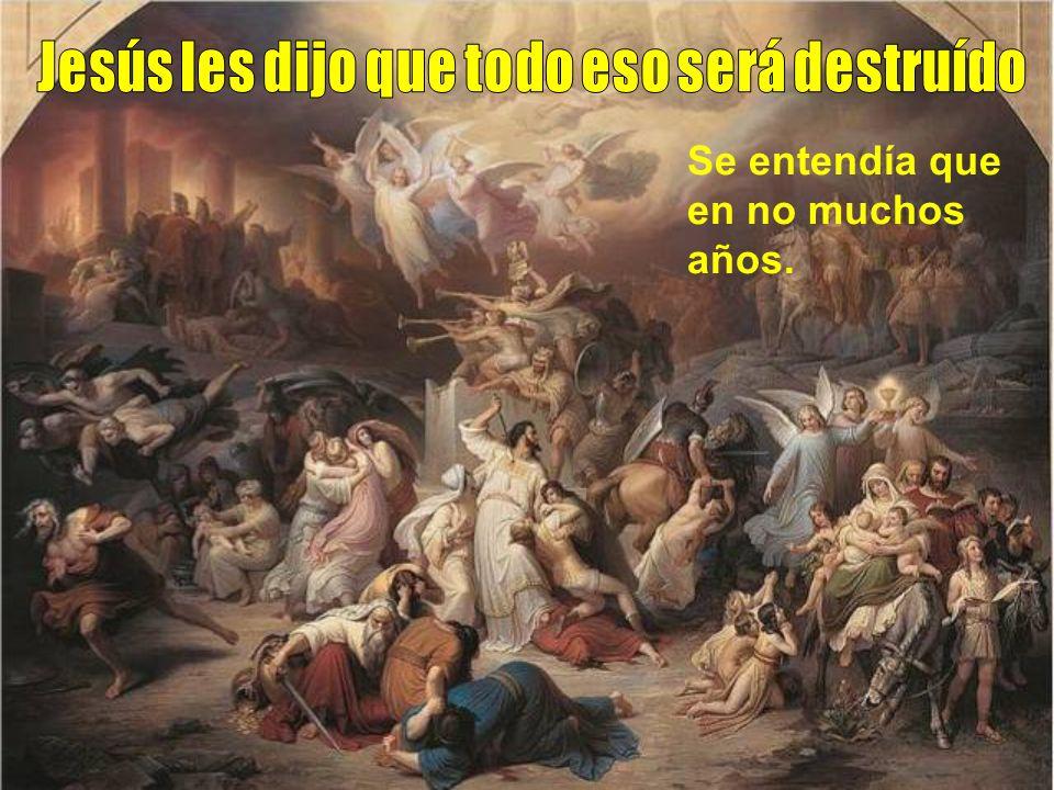 Jesús les dijo que todo eso será destruído