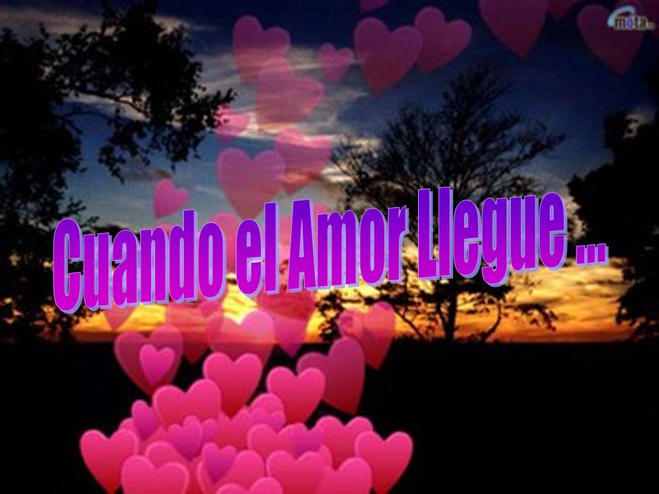 Cuando el Amor Llegue ...