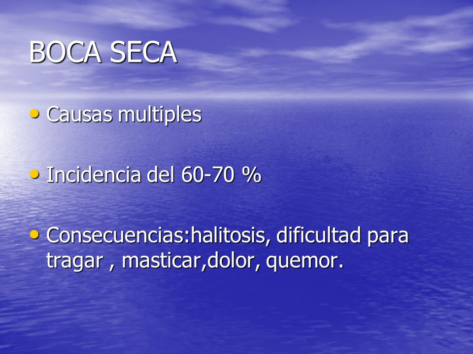 BOCA SECA Causas multiples Incidencia del 60-70 %