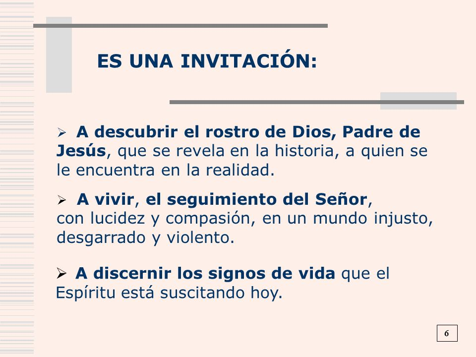 ES UNA INVITACIÓN: A descubrir el rostro de Dios, Padre de Jesús, que se revela en la historia, a quien se le encuentra en la realidad.
