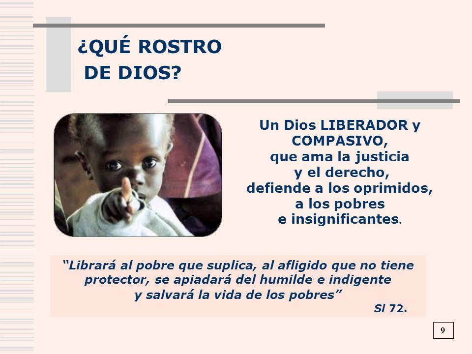 ¿QUÉ ROSTRO DE DIOS Un Dios LIBERADOR y COMPASIVO,