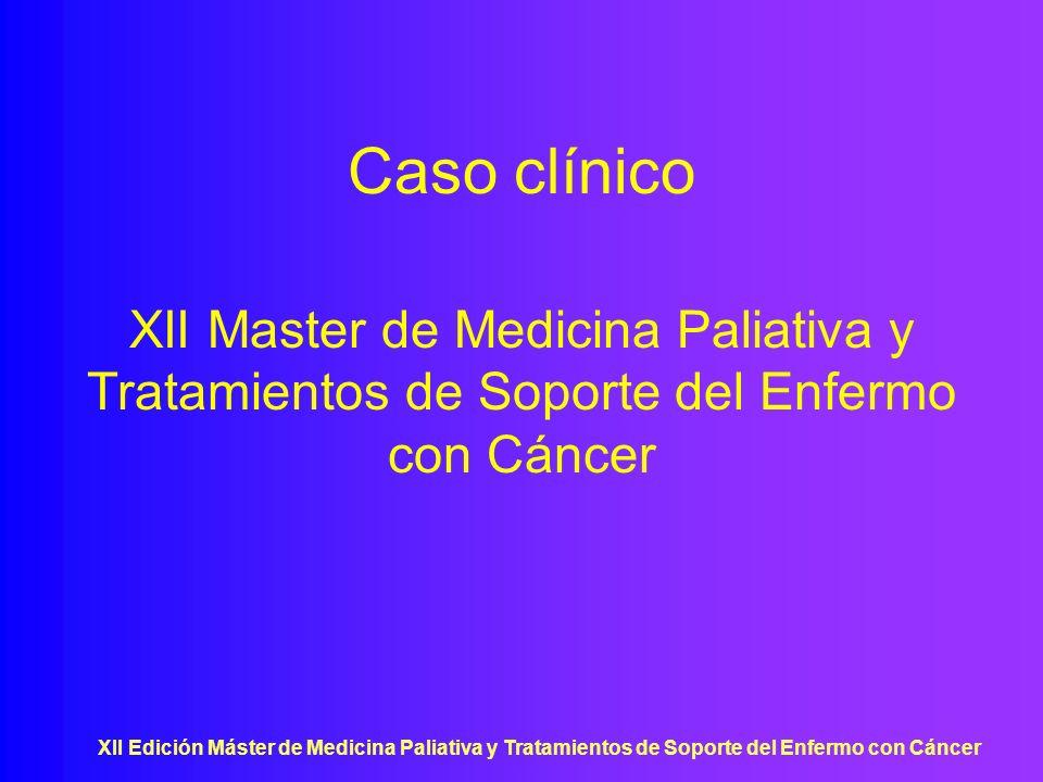 Caso clínico XII Master de Medicina Paliativa y Tratamientos de Soporte del Enfermo con Cáncer.