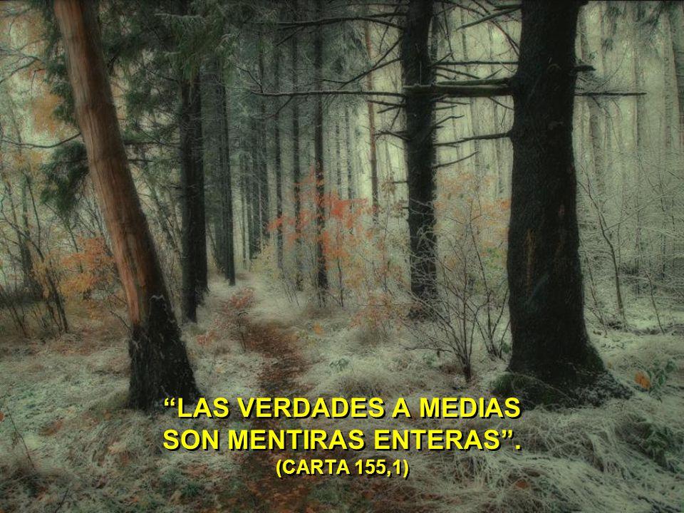 LAS VERDADES A MEDIAS SON MENTIRAS ENTERAS . (CARTA 155,1)