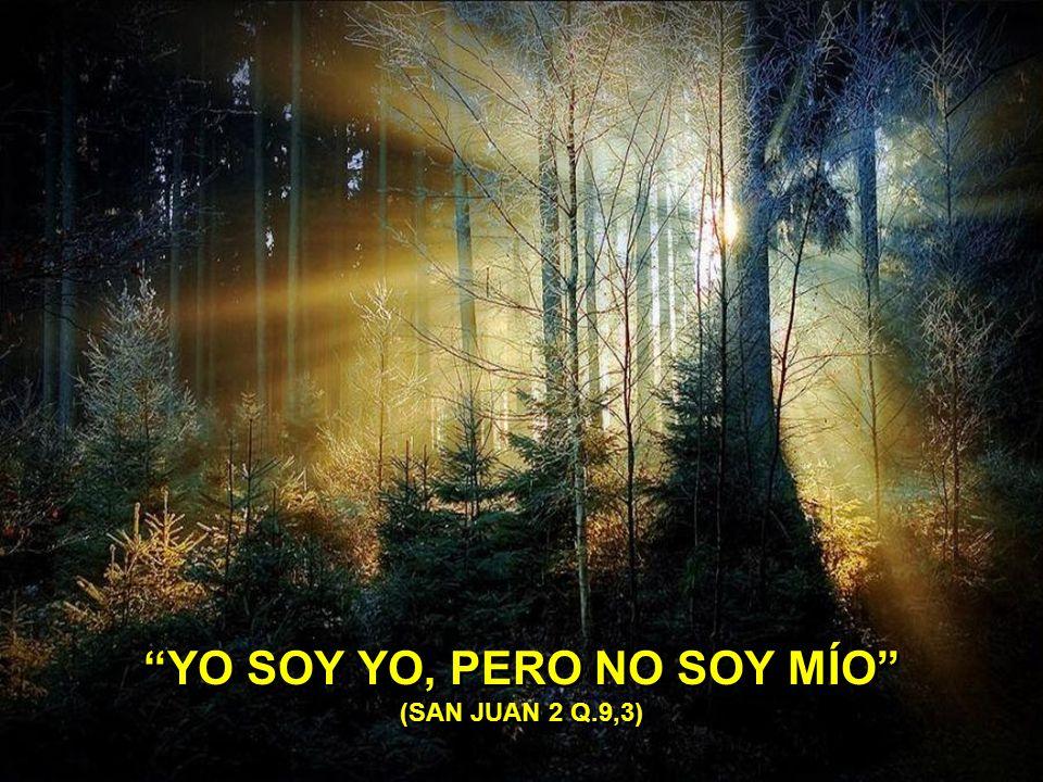 YO SOY YO, PERO NO SOY MÍO (SAN JUAN 2 Q.9,3)