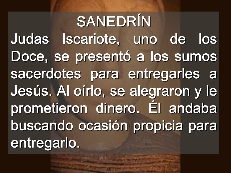SANEDRÍN Judas Iscariote, uno de los Doce, se presentó a los sumos sacerdotes para entregarles a Jesús.