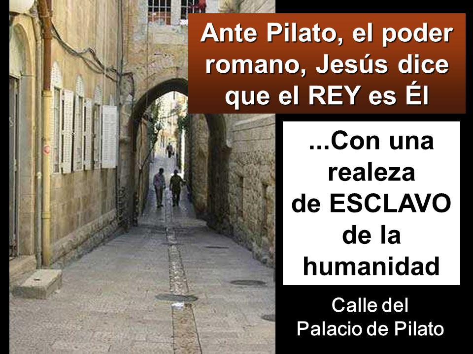 Ante Pilato, el poder romano, Jesús dice que el REY es Él