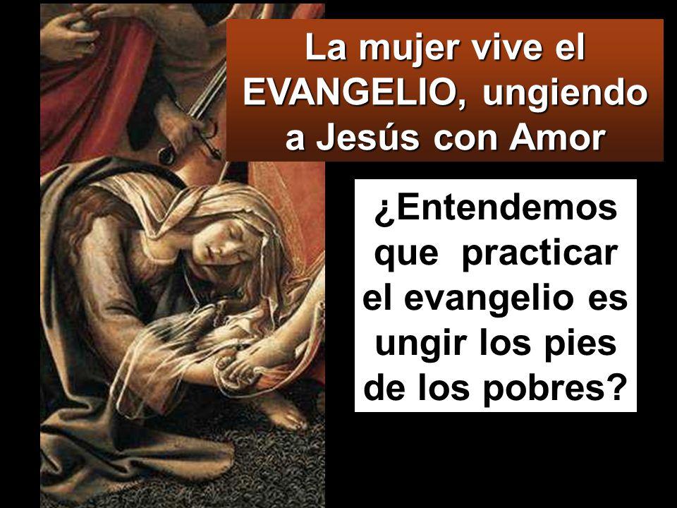 La mujer vive el EVANGELIO, ungiendo a Jesús con Amor