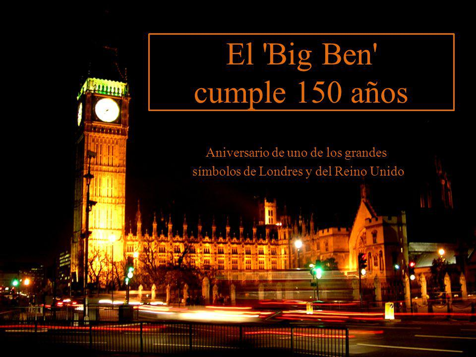 El Big Ben cumple 150 años Aniversario de uno de los grandes