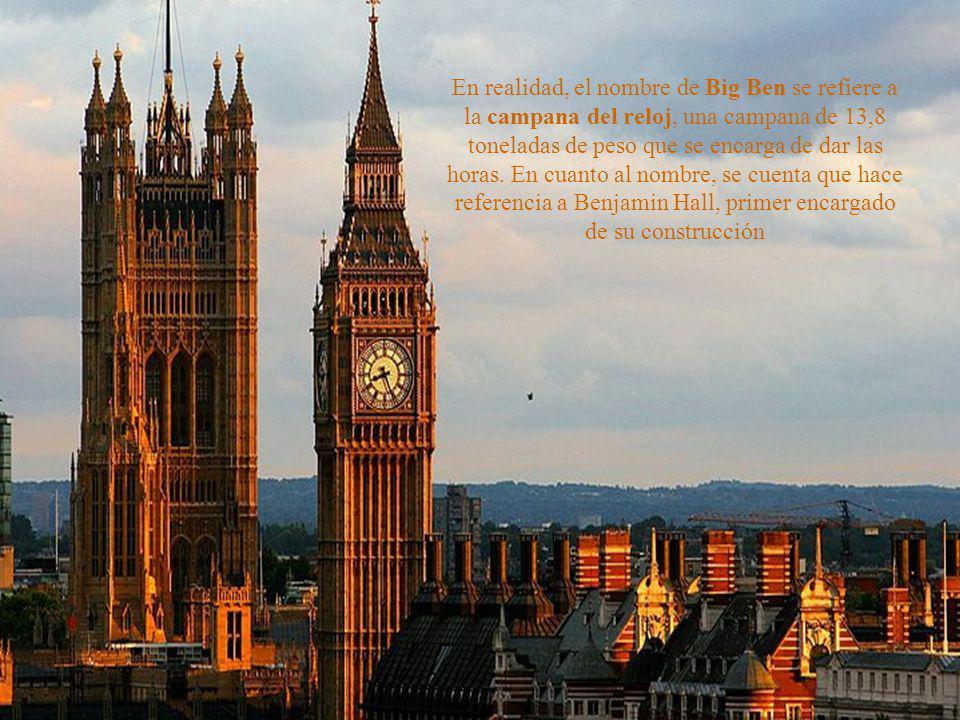 En realidad, el nombre de Big Ben se refiere a la campana del reloj, una campana de 13,8 toneladas de peso que se encarga de dar las horas.