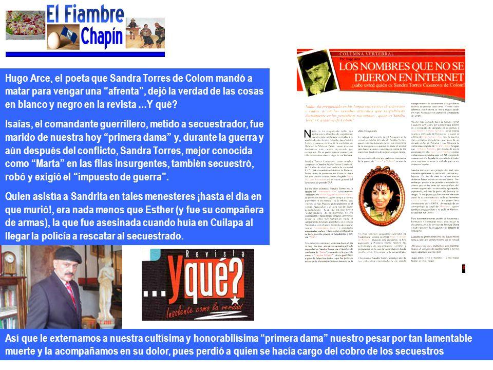 Hugo Arce, el poeta que Sandra Torres de Colom mandó a matar para vengar una afrenta , dejó la verdad de las cosas en blanco y negro en la revista …Y qué