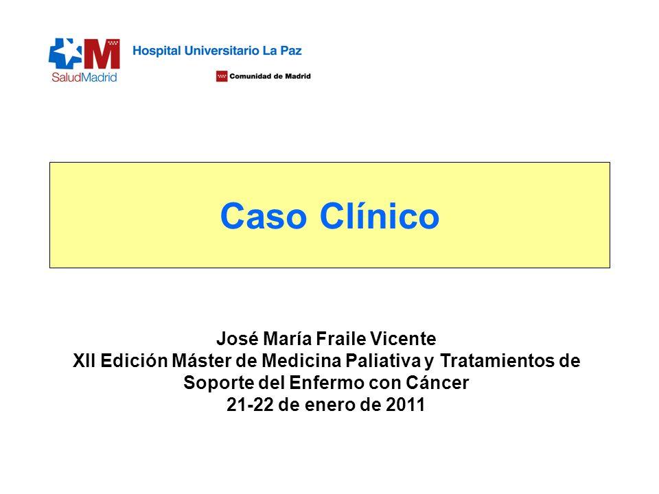 Caso Clínico José María Fraile Vicente XII Edición Máster de Medicina Paliativa y Tratamientos de Soporte del Enfermo con Cáncer.