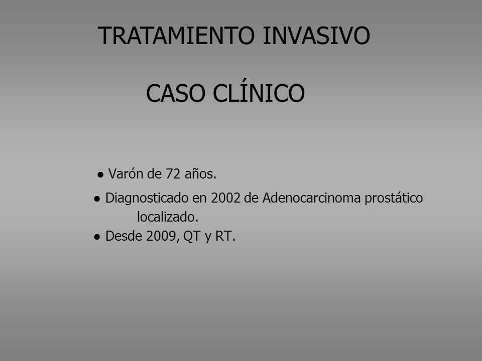 TRATAMIENTO INVASIVO CASO CLÍNICO. ● Varón de 72 años.