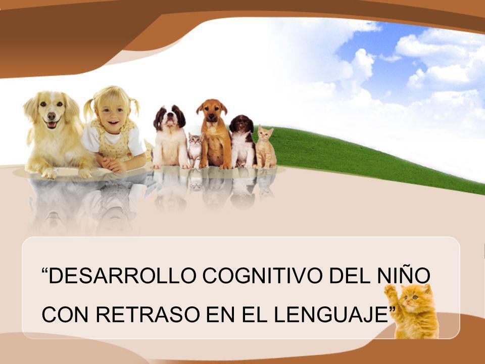 DESARROLLO COGNITIVO DEL NIÑO CON RETRASO EN EL LENGUAJE
