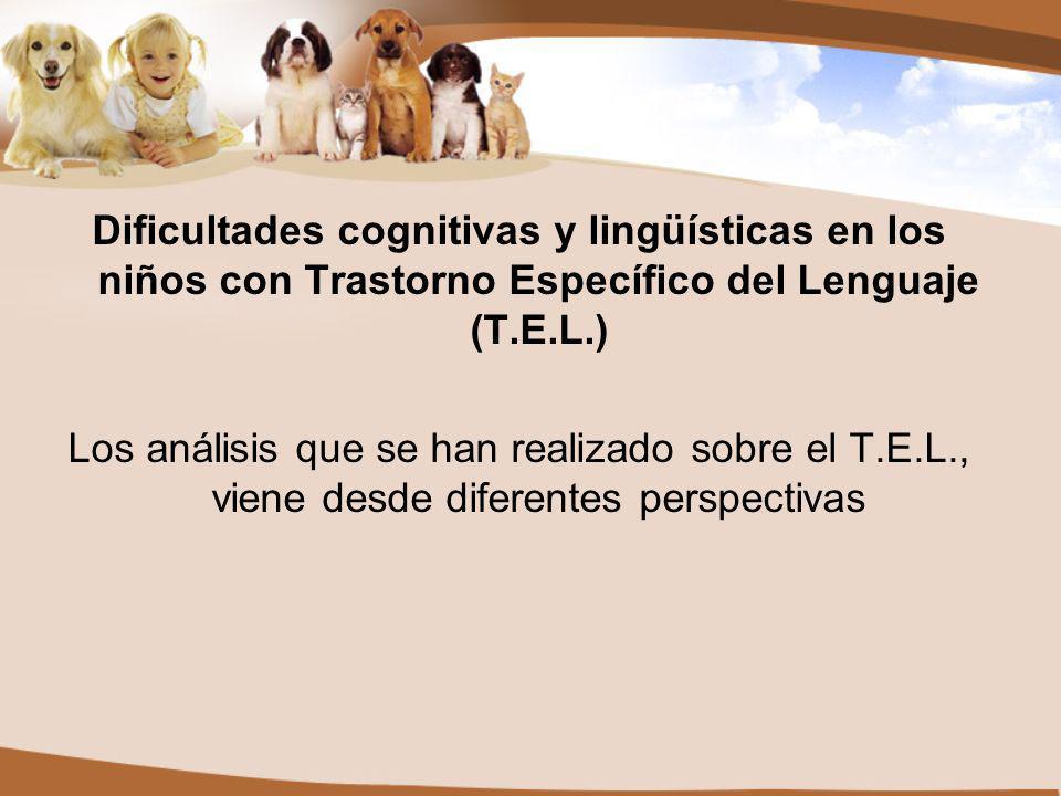 Dificultades cognitivas y lingüísticas en los niños con Trastorno Específico del Lenguaje (T.E.L.)