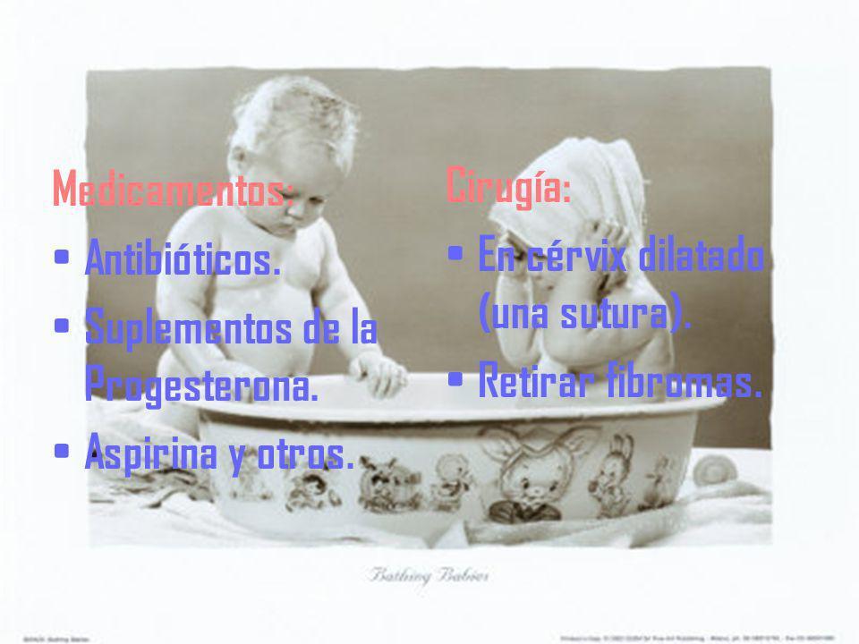 Medicamentos: Antibióticos. Suplementos de la Progesterona. Aspirina y otros. Cirugía: En cérvix dilatado (una sutura).