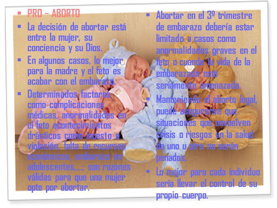 PRO − ABORTO La decisión de abortar está entre la mujer, su conciencia y su Dios.