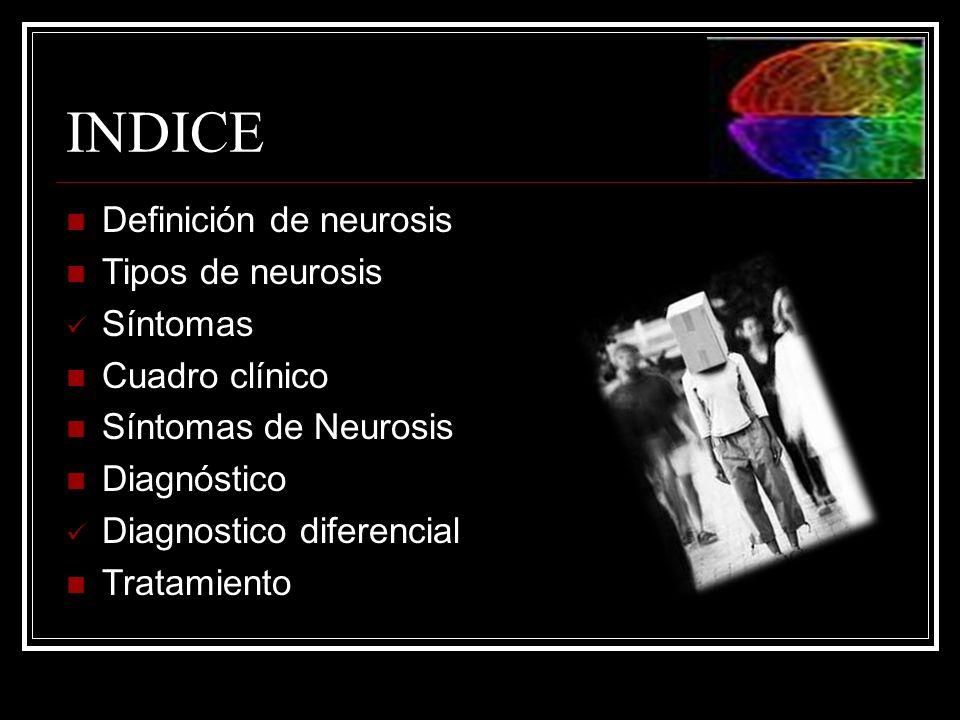 INDICE Definición de neurosis Tipos de neurosis Síntomas