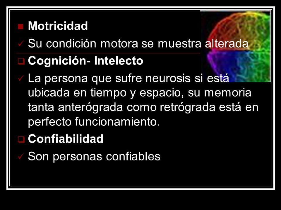 Motricidad Su condición motora se muestra alterada. Cognición- Intelecto.