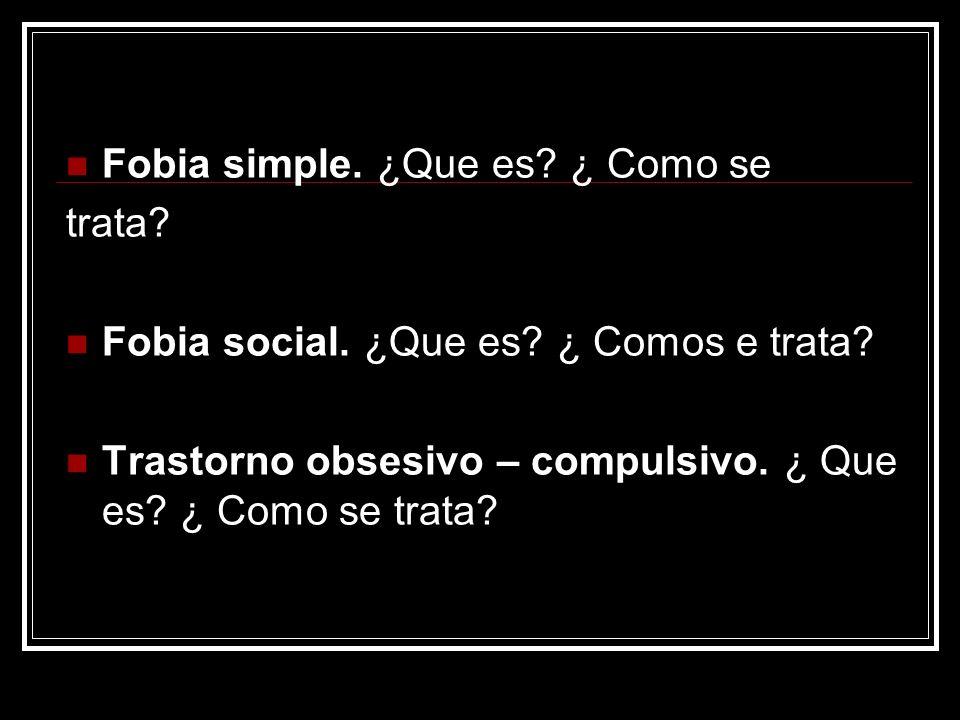 Fobia simple. ¿Que es ¿ Como se