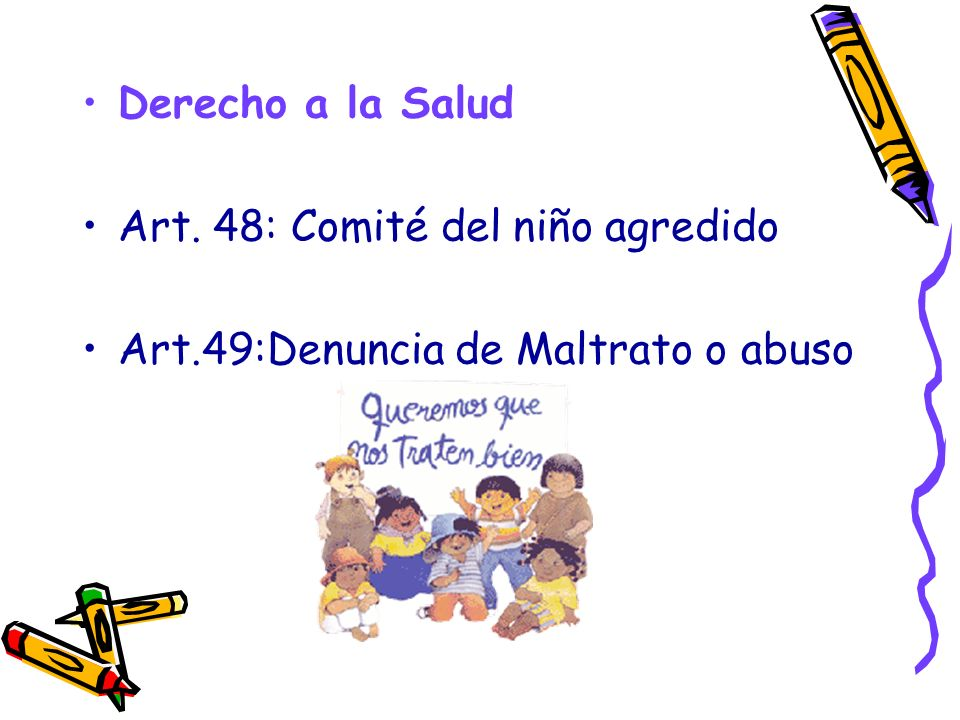 Derecho a la Salud Art. 48: Comité del niño agredido Art.49:Denuncia de Maltrato o abuso